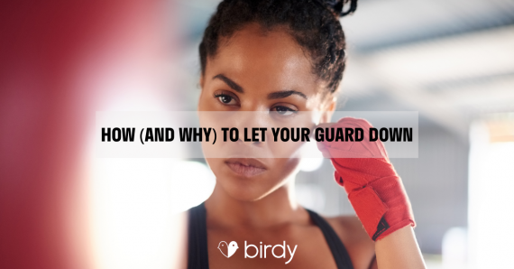 How and why to let your guard down